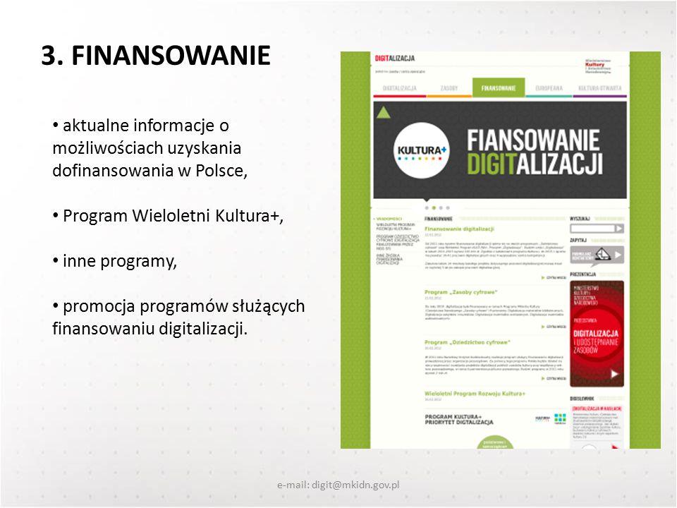 3. FINANSOWANIE e-mail: digit@mkidn.gov.pl aktualne informacje o możliwościach uzyskania dofinansowania w Polsce, Program Wieloletni Kultura+, inne pr