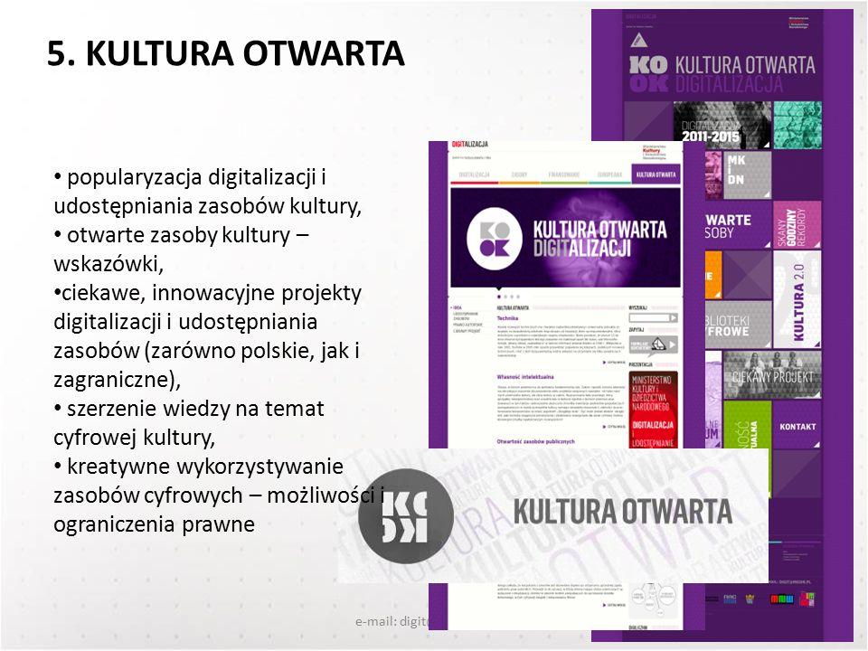 e-mail: digit@mkidn.gov.pl 5. KULTURA OTWARTA popularyzacja digitalizacji i udostępniania zasobów kultury, otwarte zasoby kultury – wskazówki, ciekawe