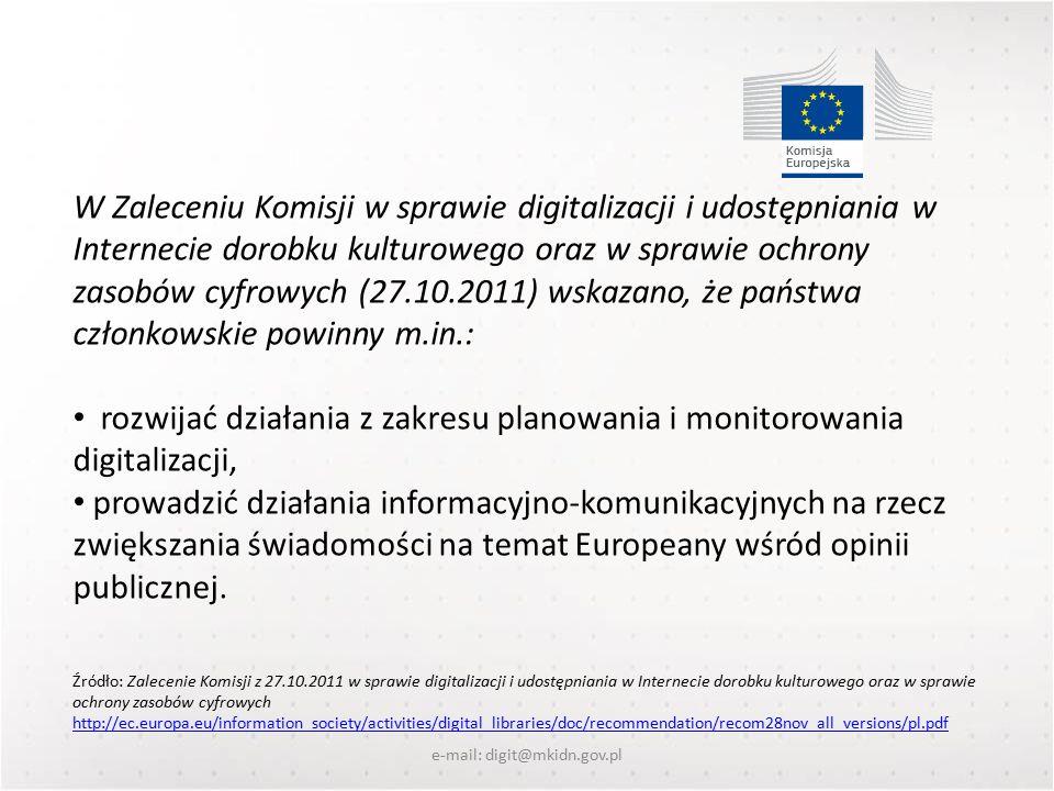 W Zaleceniu Komisji w sprawie digitalizacji i udostępniania w Internecie dorobku kulturowego oraz w sprawie ochrony zasobów cyfrowych (27.10.2011) wskazano, że państwa członkowskie powinny m.in.: rozwijać działania z zakresu planowania i monitorowania digitalizacji, prowadzić działania informacyjno-komunikacyjnych na rzecz zwiększania świadomości na temat Europeany wśród opinii publicznej.