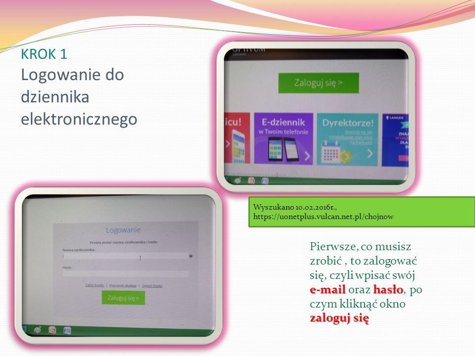 KROK 1 Logowanie do dziennika elektronicznego e-mail hasło zaloguj się Pierwsze, co musisz zrobić, to zalogować się, czyli wpisać swój e-mail oraz hasło, po czym kliknąć okno zaloguj się Wyszukano 10.02.2016r., https://uonetplus.vulcan.net.pl/chojnow