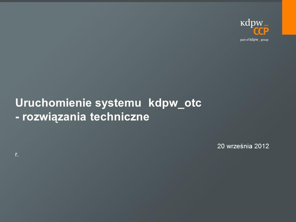 Uruchomienie systemu kdpw_otc - rozwiązania techniczne 20 września 2012 r.