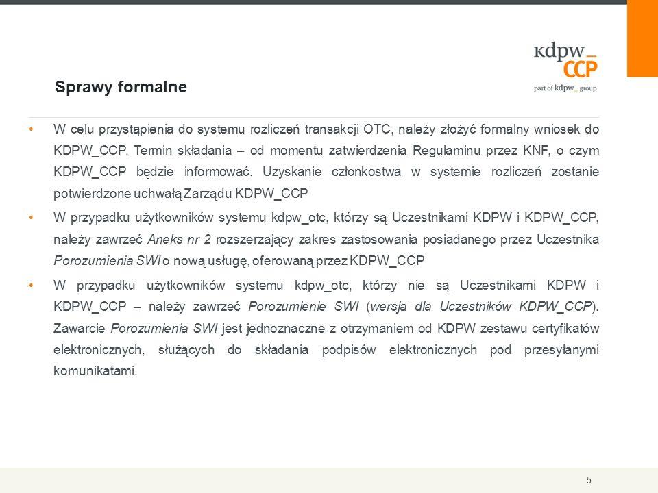 Sprawy formalne 5 W celu przystąpienia do systemu rozliczeń transakcji OTC, należy złożyć formalny wniosek do KDPW_CCP.