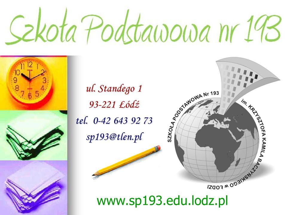 ul. Standego 1 93-221 Łódź tel. 0-42 643 92 73 sp193@tlen.pl www.sp193.edu.lodz.pl
