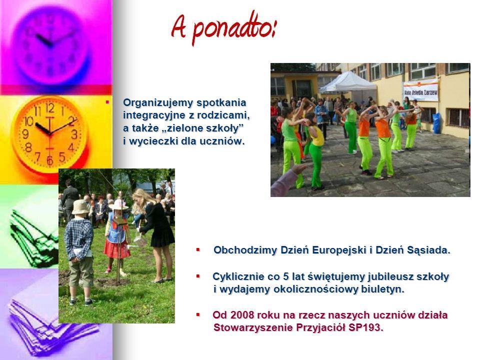 """ Organizujemy spotkania integracyjne z rodzicami, a także """"zielone szkoły"""" i wycieczki dla uczniów.  Obchodzimy Dzień Europejski i Dzień Sąsiada. """