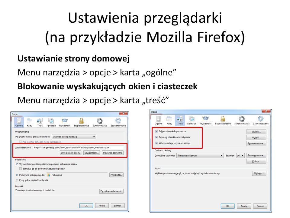 """Ustawienia przeglądarki (na przykładzie Mozilla Firefox) Ustawianie strony domowej Menu narzędzia > opcje > karta """"ogólne Blokowanie wyskakujących okien i ciasteczek Menu narzędzia > opcje > karta """"treść"""