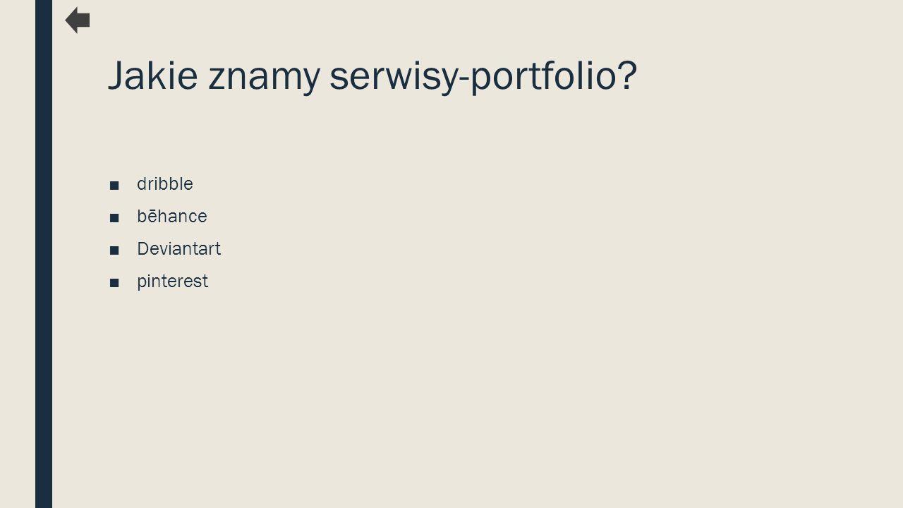 Jakie znamy serwisy-portfolio ■dribble ■bēhance ■Deviantart ■pinterest