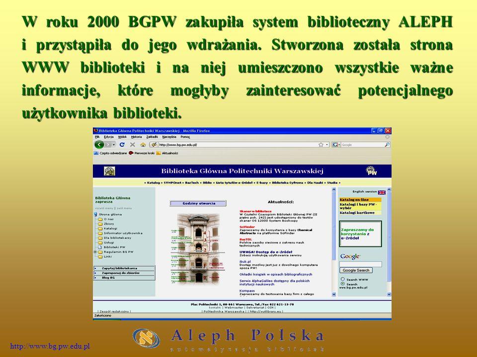 W roku 2000 BGPW zakupiła system biblioteczny ALEPH i przystąpiła do jego wdrażania.