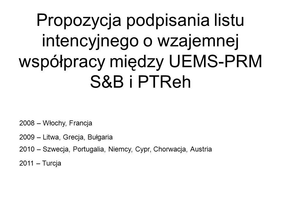 Propozycja podpisania listu intencyjnego o wzajemnej współpracy między UEMS-PRM S&B i PTReh 2010 – Szwecja, Portugalia, Niemcy, Cypr, Chorwacja, Austria 2011 – Turcja 2008 – Włochy, Francja 2009 – Litwa, Grecja, Bułgaria