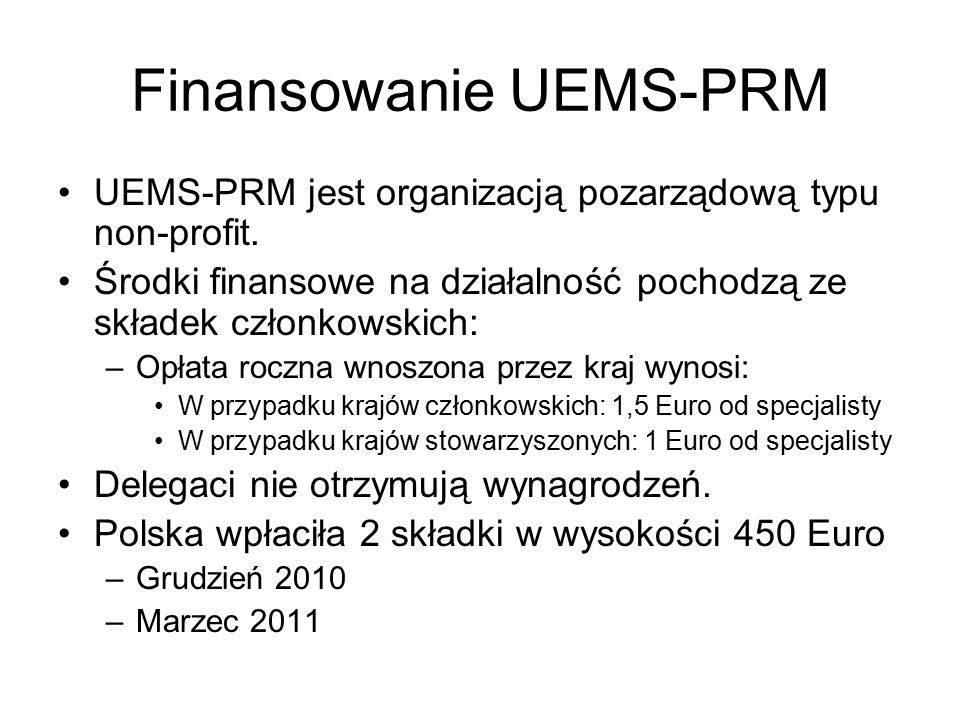 Finansowanie UEMS-PRM UEMS-PRM jest organizacją pozarządową typu non-profit.