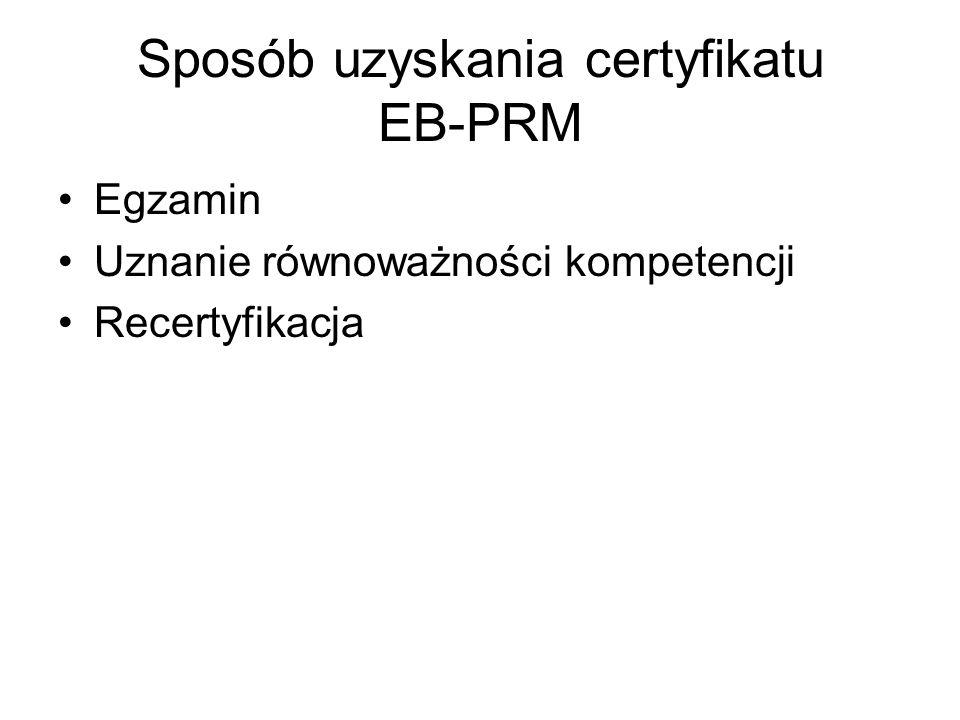 Egzamin –Ma znaczenie dopełniające do egzaminu specjalizacyjnego obowiązującego w danym kraju –Kraje nie przeprowadzające własnych egzaminów specjalizacyjnych w rehabilitacji zachęcane są do uznania certyfikatu EB-PRM za obowiązujący certyfikat specjalizacji –Ma publikowane program nauczania i minimalne wymagania stawiane kandydatowi –Do egzaminu dopuszczani są młodzi lekarze – specjaliści w rehabilitacji lub lekarze w ostatnim roku kształcenia specjalistycznego w rehabilitacji (Uwaga: osoba, która zdała egzamin przed uzyskaniem krajowego tytułu specjalisty otrzymuje certyfikat dopiero po zdaniu egzaminu krajowego)