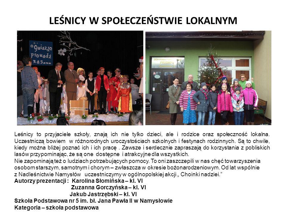 LEŚNICY W SPOŁECZEŃSTWIE LOKALNYM Leśnicy to przyjaciele szkoły, znają ich nie tylko dzieci, ale i rodzice oraz społeczność lokalna.