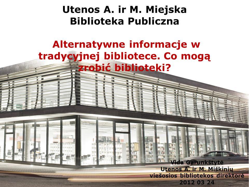Utenos A. ir M. Miejska Biblioteka Publiczna Alternatywne informacje w tradycyjnej bibliotece.