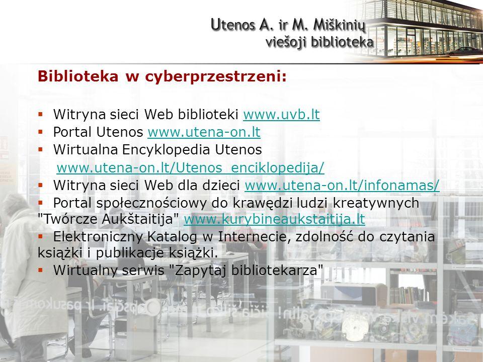 Biblioteka w cyberprzestrzeni:  Witryna sieci Web biblioteki www.uvb.ltwww.uvb.lt  Portal Utenos www.utena-on.ltwww.utena-on.lt  Wirtualna Encyklopedia Utenos www.utena-on.lt/Utenos_enciklopedija/  Witryna sieci Web dla dzieci www.utena-on.lt/infonamas/www.utena-on.lt/infonamas/  Portal społecznościowy do krawędzi ludzi kreatywnych Twórcze Aukštaitija www.kurybineaukstaitija.ltwww.kurybineaukstaitija.lt  Elektroniczny Katalog w Internecie, zdolność do czytania książki i publikacje książki.