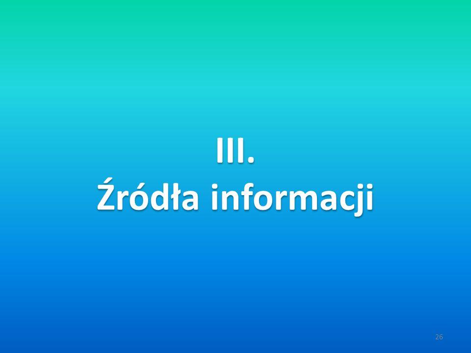 26 III. Źródła informacji III. Źródła informacji