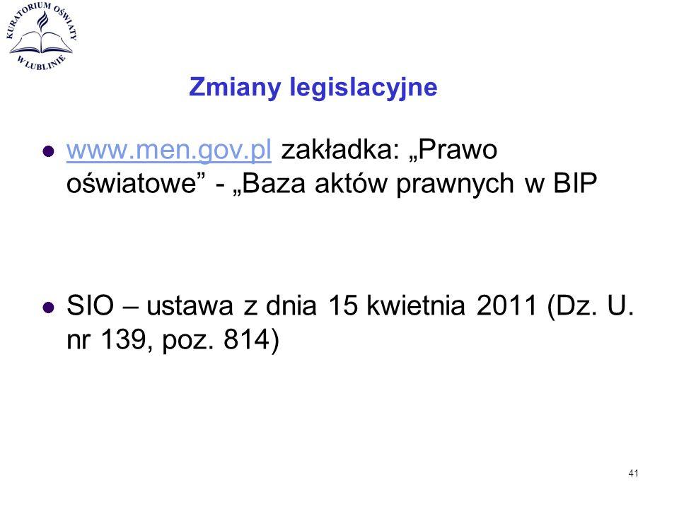 """Zmiany legislacyjne www.men.gov.pl zakładka: """"Prawo oświatowe - """"Baza aktów prawnych w BIP www.men.gov.pl SIO – ustawa z dnia 15 kwietnia 2011 (Dz."""