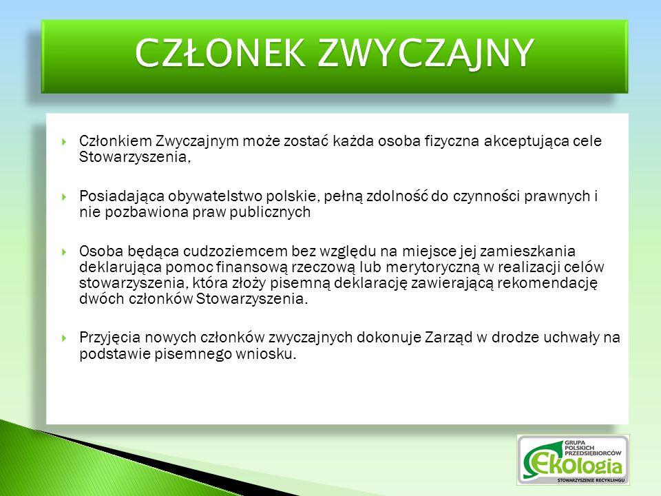  Członkiem Zwyczajnym może zostać każda osoba fizyczna akceptująca cele Stowarzyszenia,  Posiadająca obywatelstwo polskie, pełną zdolność do czynnoś
