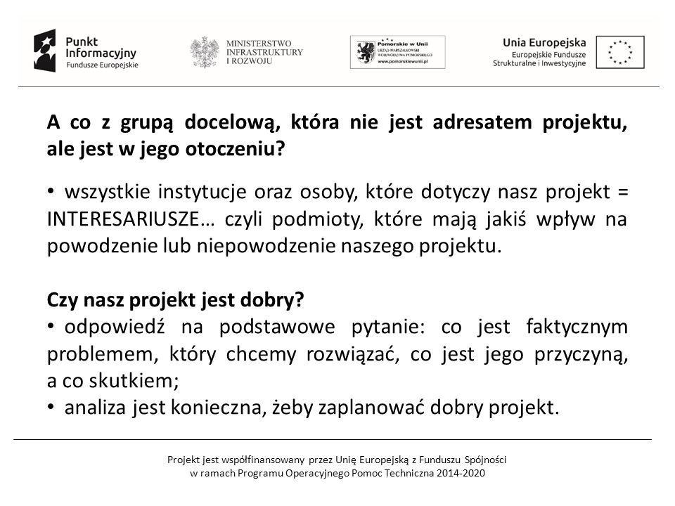 Projekt jest współfinansowany przez Unię Europejską z Funduszu Spójności w ramach Programu Operacyjnego Pomoc Techniczna 2014-2020 A co z grupą docelową, która nie jest adresatem projektu, ale jest w jego otoczeniu.