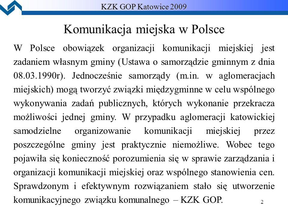 2 KZK GOP Katowice 2009 Komunikacja miejska w Polsce W Polsce obowiązek organizacji komunikacji miejskiej jest zadaniem własnym gminy (Ustawa o samorządzie gminnym z dnia 08.03.1990r).