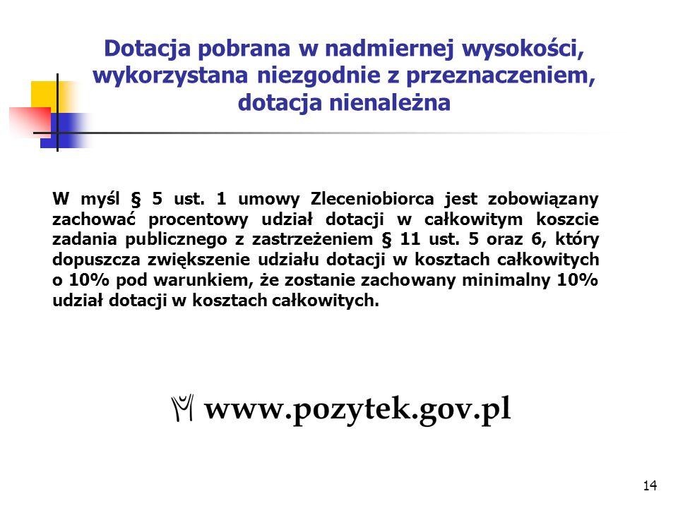 14 Dotacja pobrana w nadmiernej wysokości, wykorzystana niezgodnie z przeznaczeniem, dotacja nienależna W myśl § 5 ust.