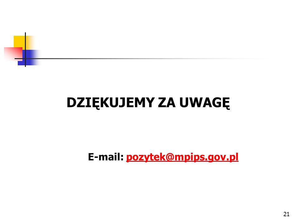 DZIĘKUJEMY ZA UWAGĘ E-mail: pozytek@mpips.gov.plpozytek@mpips.gov.pl 21