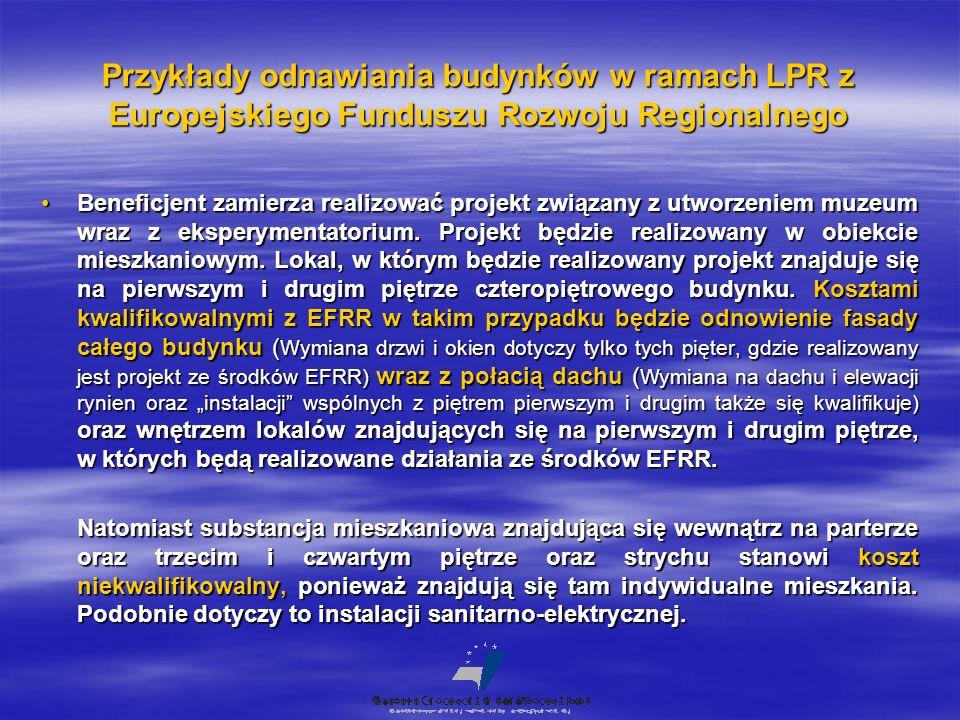 Przykłady odnawiania budynków w ramach LPR z Europejskiego Funduszu Rozwoju Regionalnego Beneficjent zamierza realizować projekt związany z utworzeniem muzeum wraz z eksperymentatorium.