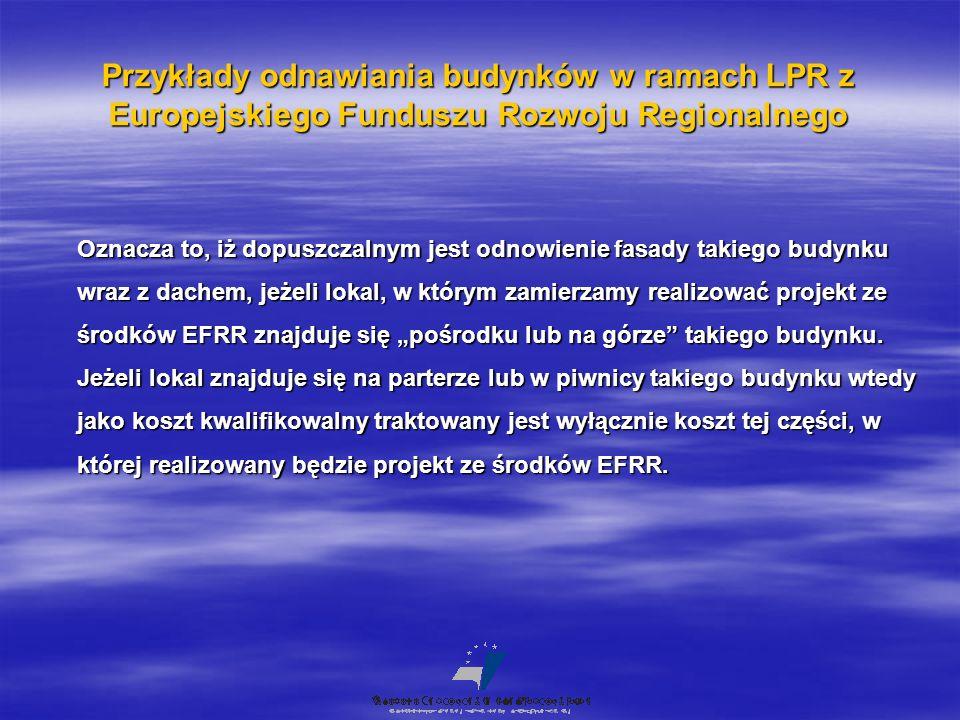 """Przykłady odnawiania budynków w ramach LPR z Europejskiego Funduszu Rozwoju Regionalnego Oznacza to, iż dopuszczalnym jest odnowienie fasady takiego budynku wraz z dachem, jeżeli lokal, w którym zamierzamy realizować projekt ze środków EFRR znajduje się """"pośrodku lub na górze takiego budynku."""