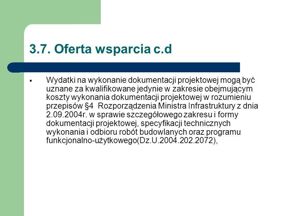 3.7. Oferta wsparcia c.d  Wydatki na wykonanie dokumentacji projektowej mogą być uznane za kwalifikowane jedynie w zakresie obejmującym koszty wykona