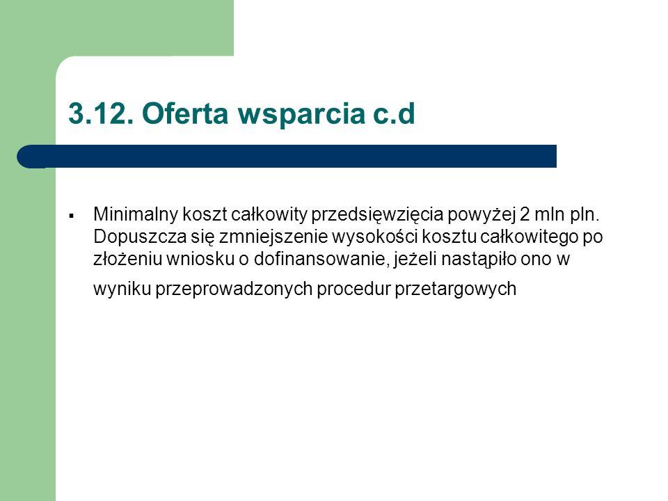 3.12. Oferta wsparcia c.d  Minimalny koszt całkowity przedsięwzięcia powyżej 2 mln pln.