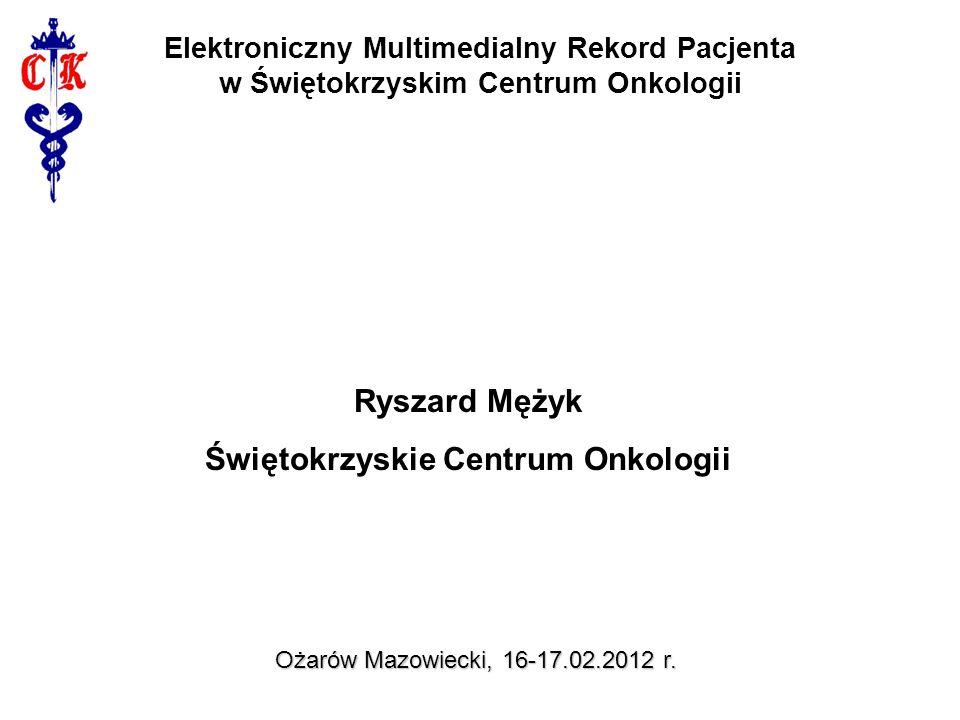 e-Zdrowie w województwie Świętokrzyskim, rozbudowa i wdrażanie systemów informatycznych w jednostkach służby zdrowia – etap I (zapisy w siwz) Ożarów Mazowiecki, 16-17.02.2012 r.