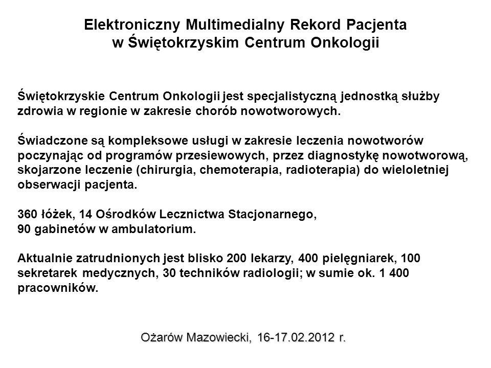 Elektroniczny Multimedialny Rekord Pacjenta w Świętokrzyskim Centrum Onkologii Ożarów Mazowiecki, 16-17.02.2012 r.