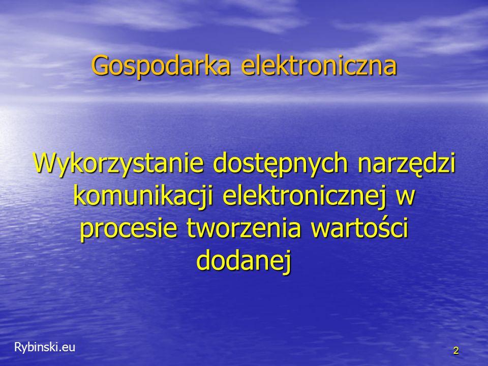 Rybinski.eu Gospodarka elektroniczna Wykorzystanie dostępnych narzędzi komunikacji elektronicznej w procesie tworzenia wartości dodanej 2