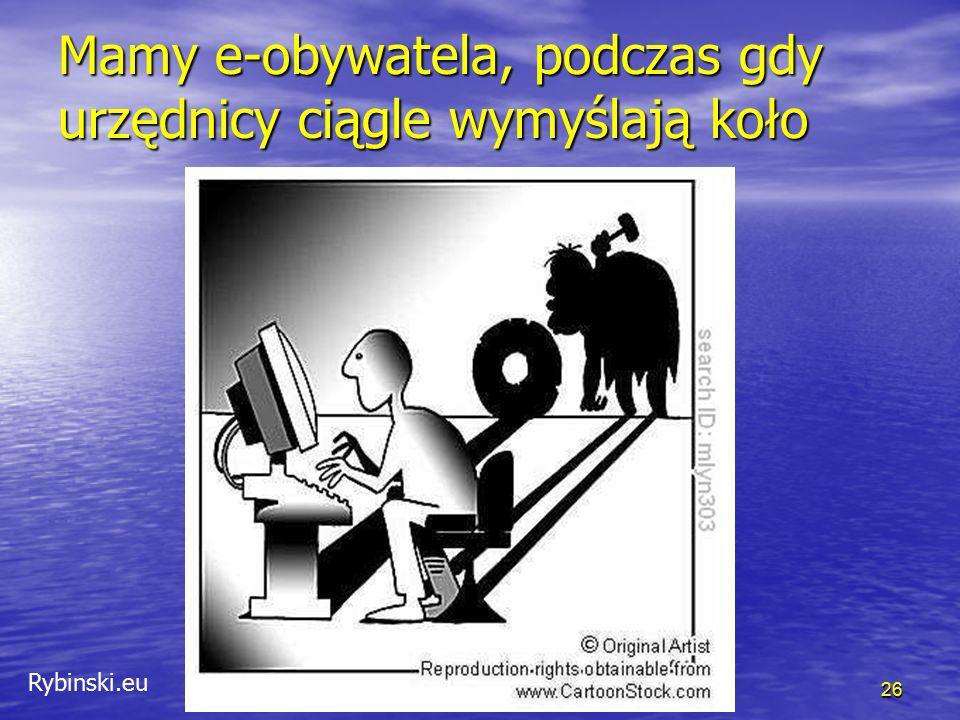 Rybinski.eu Mamy e-obywatela, podczas gdy urzędnicy ciągle wymyślają koło 26