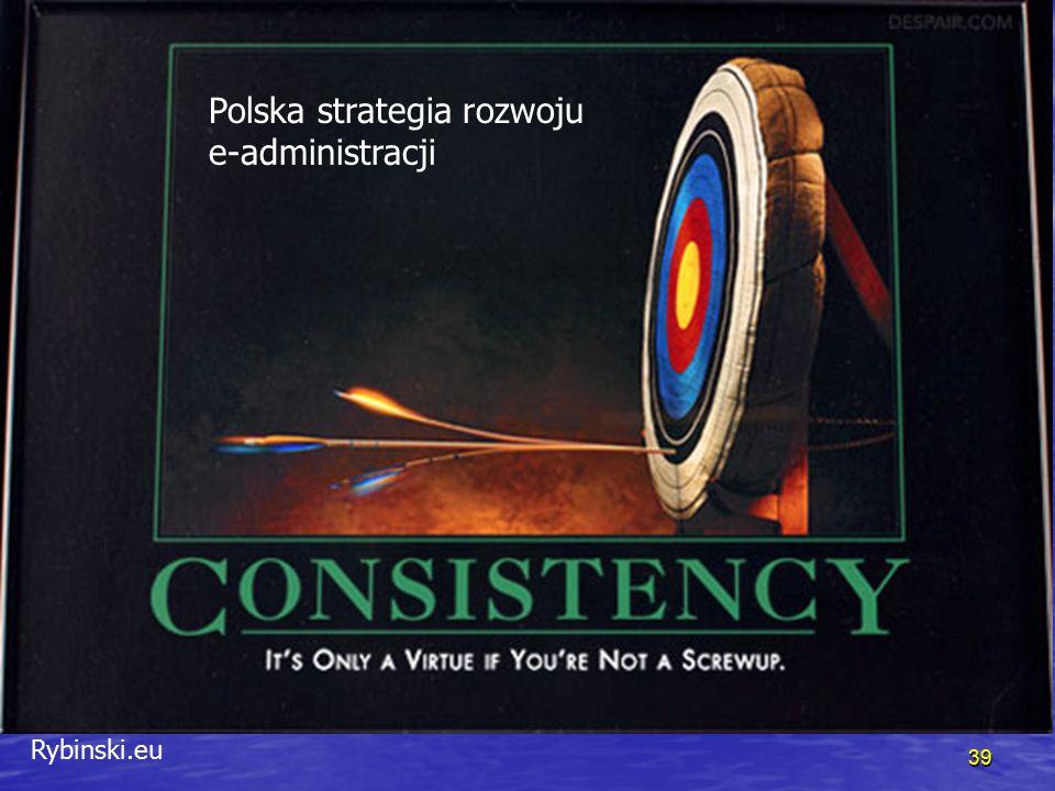 Rybinski.eu 39 Polska strategia rozwoju e-administracji