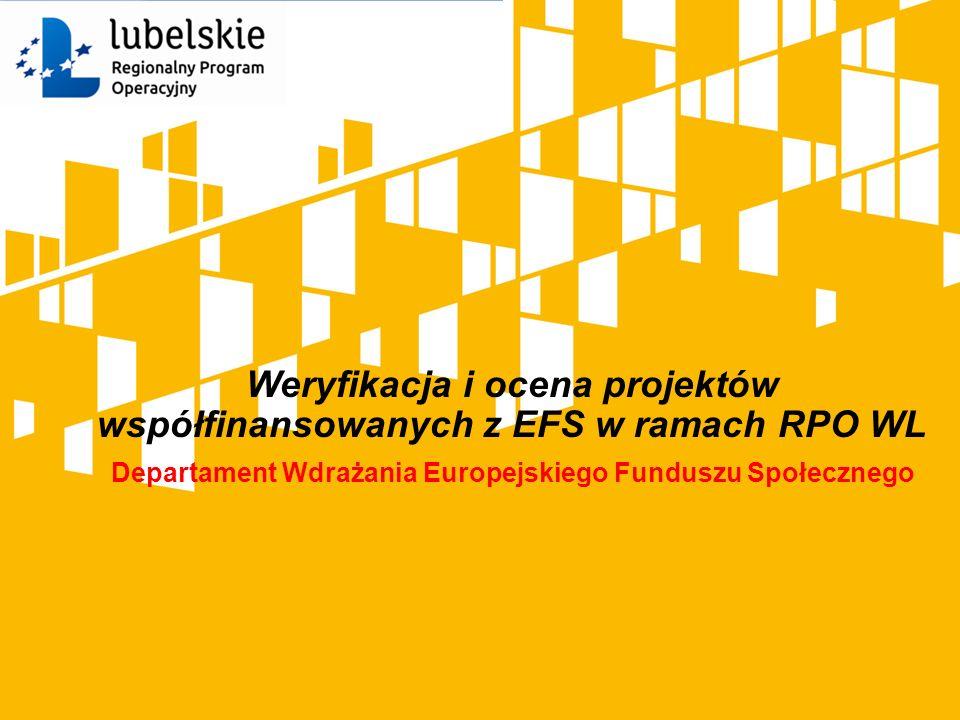 Weryfikacja i ocena projektów współfinansowanych z EFS w ramach RPO WL Departament Wdrażania Europejskiego Funduszu Społecznego