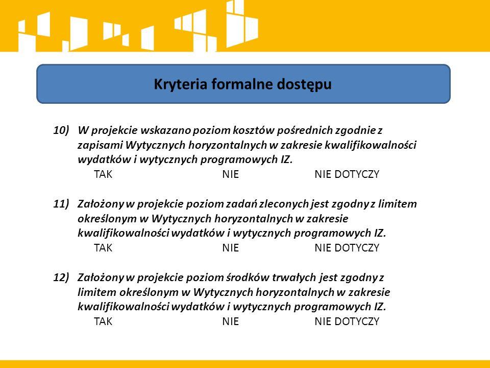 Kryteria formalne dostępu 10)W projekcie wskazano poziom kosztów pośrednich zgodnie z zapisami Wytycznych horyzontalnych w zakresie kwalifikowalności wydatków i wytycznych programowych IZ.