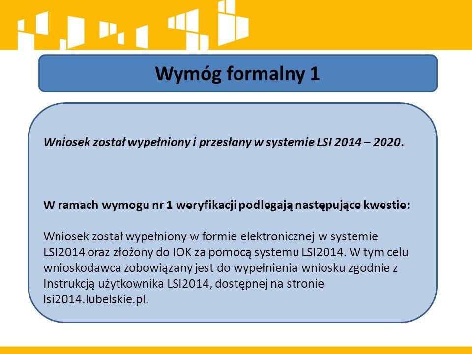Wymóg formalny 1 Wniosek został wypełniony i przesłany w systemie LSI 2014 – 2020.