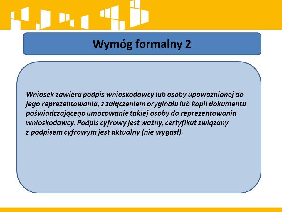 Wymóg formalny 2 Wniosek zawiera podpis wnioskodawcy lub osoby upoważnionej do jego reprezentowania, z załączeniem oryginału lub kopii dokumentu poświadczającego umocowanie takiej osoby do reprezentowania wnioskodawcy.