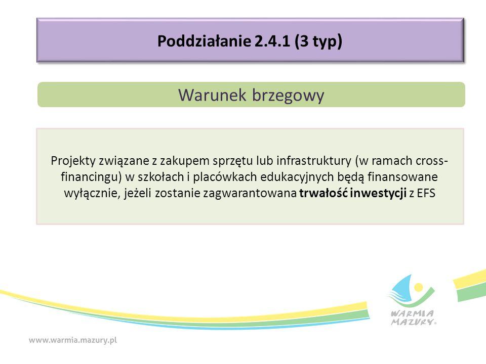 Poddziałanie 2.4.1 (3 typ ) Warunek brzegowy Projekty związane z zakupem sprzętu lub infrastruktury (w ramach cross- financingu) w szkołach i placówka