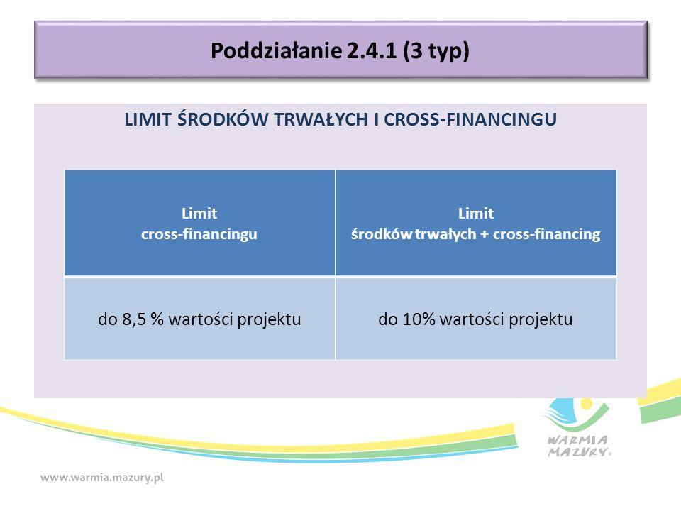 LIMIT ŚRODKÓW TRWAŁYCH I CROSS-FINANCINGU Poddziałanie 2.4.1 (3 typ) Limit cross-financingu Limit środków trwałych + cross-financing do 8,5 % wartości projektudo 10% wartości projektu