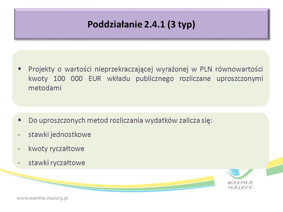Poddziałanie 2.4.1 (3 typ)  Projekty o wartości nieprzekraczającej wyrażonej w PLN równowartości kwoty 100 000 EUR wkładu publicznego rozliczane uproszczonymi metodami  Do uproszczonych metod rozliczania wydatków zalicza się: -stawki jednostkowe -kwoty ryczałtowe -stawki ryczałtowe