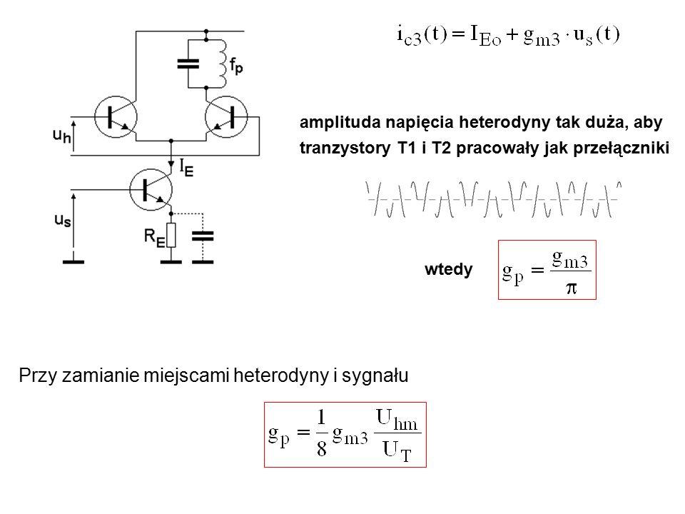 amplituda napięcia heterodyny tak duża, aby tranzystory T1 i T2 pracowały jak przełączniki Przy zamianie miejscami heterodyny i sygnału wtedy