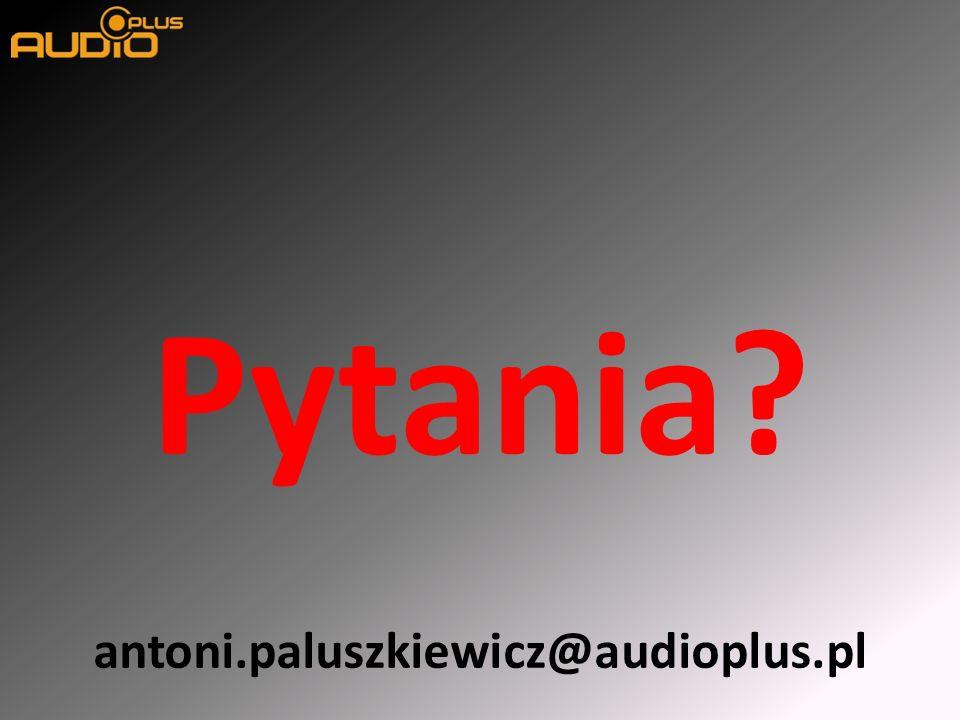 Pytania? antoni.paluszkiewicz@audioplus.pl