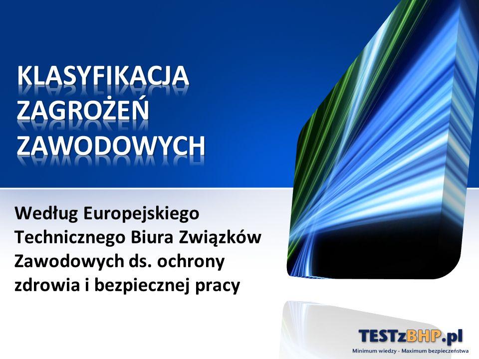 Według Europejskiego Technicznego Biura Związków Zawodowych ds. ochrony zdrowia i bezpiecznej pracy