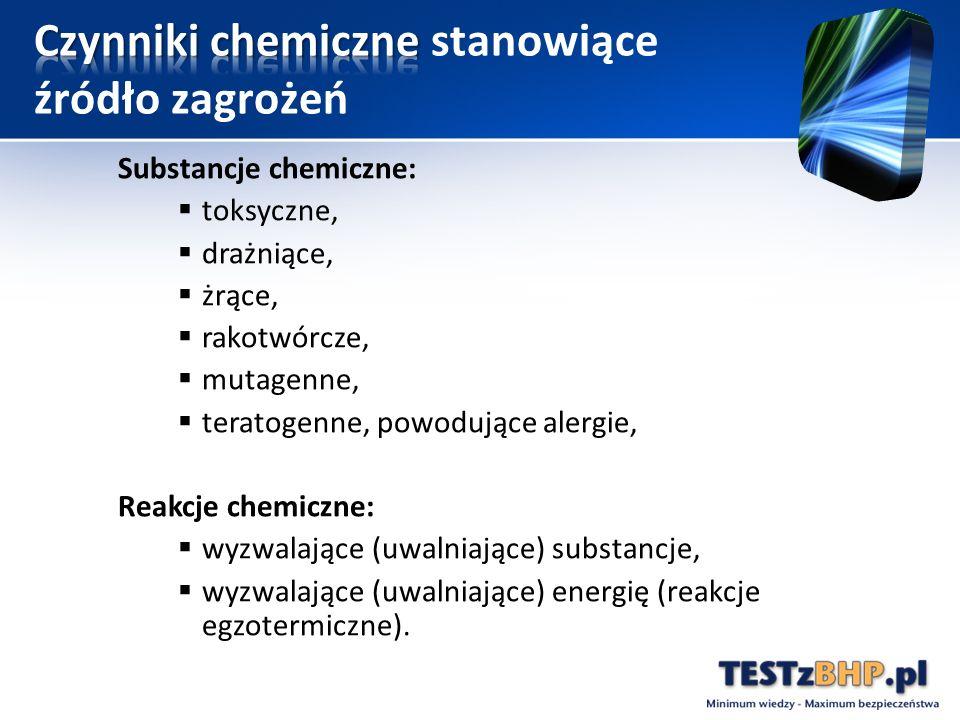 Substancje chemiczne:  toksyczne,  drażniące,  żrące,  rakotwórcze,  mutagenne,  teratogenne, powodujące alergie, Reakcje chemiczne:  wyzwalające (uwalniające) substancje,  wyzwalające (uwalniające) energię (reakcje egzotermiczne).