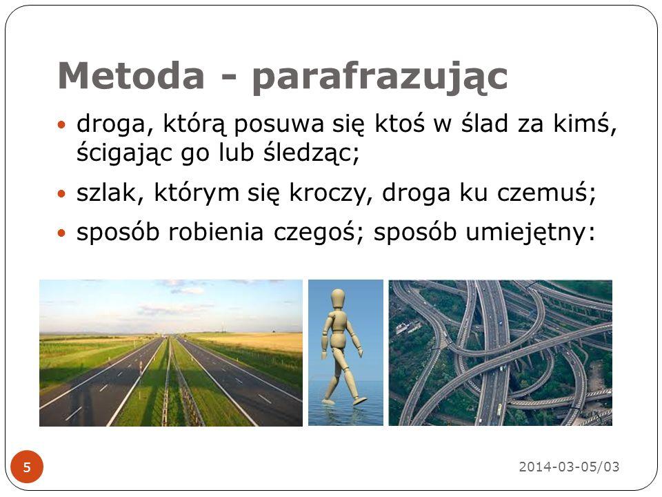 Metoda - parafrazując 2014-03-05/03 5 droga, którą posuwa się ktoś w ślad za kimś, ścigając go lub śledząc; szlak, którym się kroczy, droga ku czemuś; sposób robienia czegoś; sposób umiejętny: