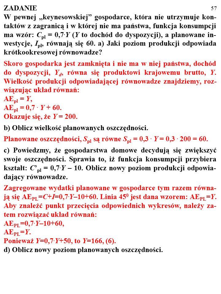 56 ■ Mnożnik, M, to liczba, równa stosunkowi zapewniającej utrzy- manie krótkookresowej równowagi zmiany wielkości produkcji, ΔY, do będącej jej przyczyną zmiany zagregowanych wydatków, AE PL.