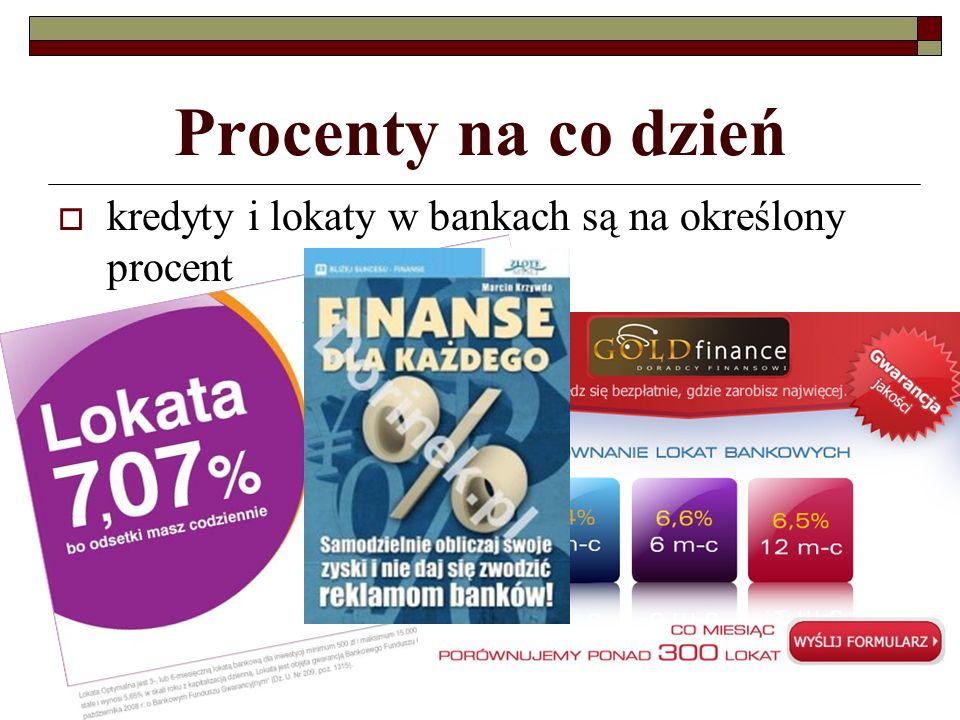 Procenty na co dzień  kredyty i lokaty w bankach są na określony procent