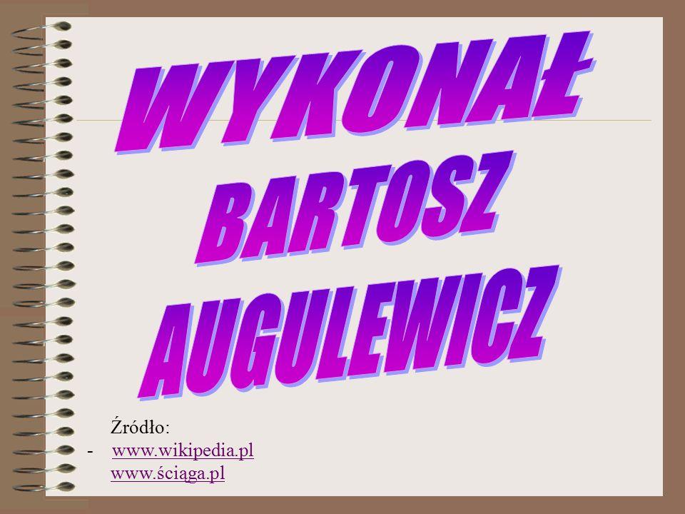 Źródło: - www.wikipedia.plwww.wikipedia.pl www.ściąga.pl