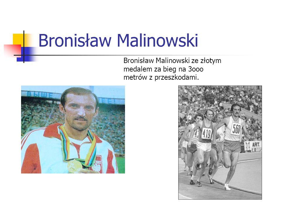 Bronisław Malinowski Bronisław Malinowski ze złotym medalem za bieg na 3ooo metrów z przeszkodami.