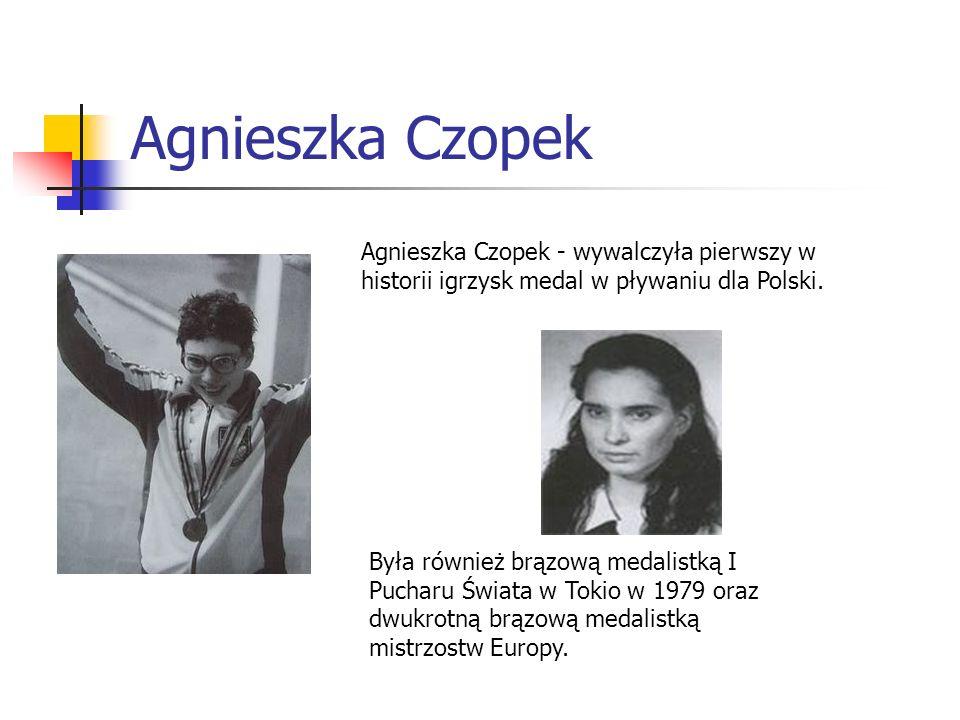 Agnieszka Czopek Agnieszka Czopek - wywalczyła pierwszy w historii igrzysk medal w pływaniu dla Polski. Była również brązową medalistką I Pucharu Świa